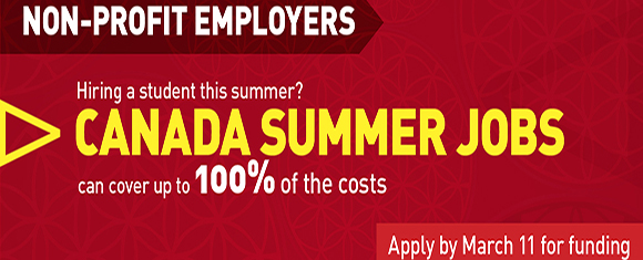 Non-Profit Employers – Hiring a student this summer? Canada Summer Jobs can cover up to 100% of the costs. Apply by March 11 for funding.